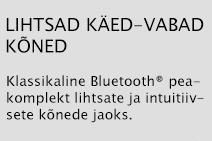 LIHTSAD KÄED-VABAD KÕNED Klassikaline Bluetooth® peakomplekt lihtsate ja intuitiivsete kõnede jaoks.